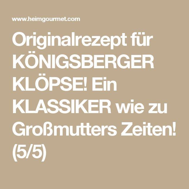 Originalrezept für KÖNIGSBERGER KLÖPSE! Ein KLASSIKER wie zu Großmutters Zeiten! (5/5)