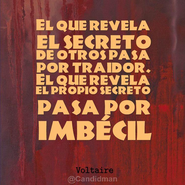 """""""El que revela el secreto de otros pasa por traidor. El que revela el propio secreto pasa por imbécil"""". #Voltaire #Citas #Frases @candidman"""