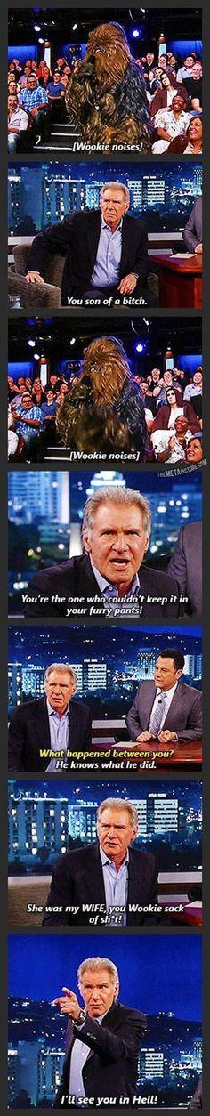 Chewbacca vs. Harrison Ford. Hahaha