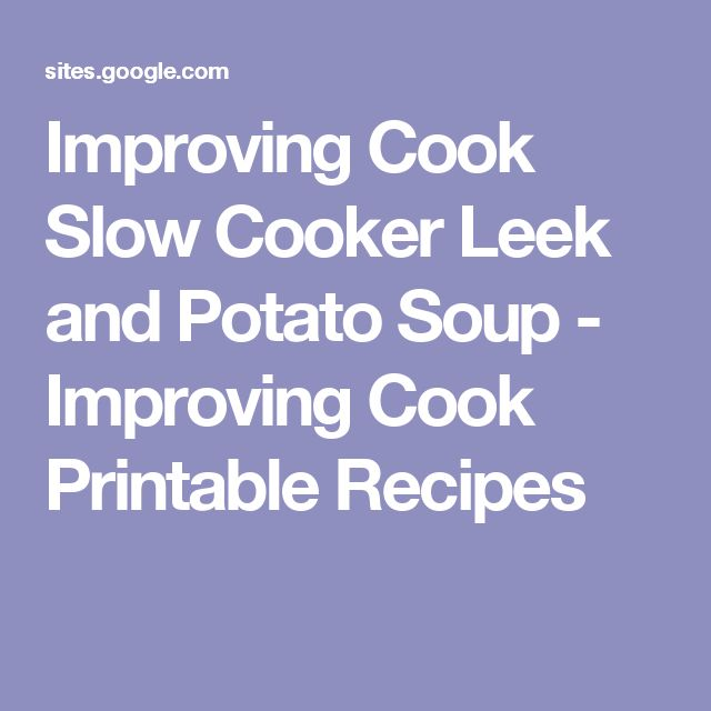 Improving Cook Slow Cooker Leek and Potato Soup - Improving Cook Printable Recipes