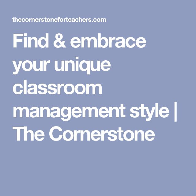 Find & embrace your unique classroom management style | The Cornerstone
