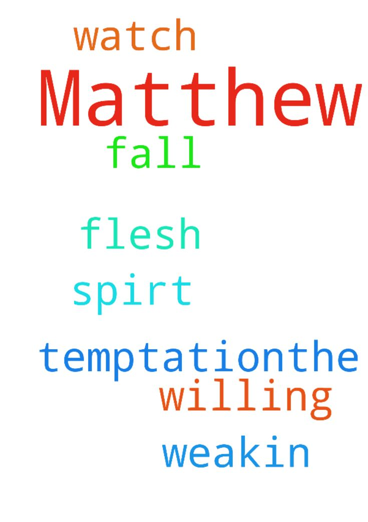 Matthew 26 v 9 -  Matthew 26 v 9 ,,,Watch and Pray so that you dont fall into Temptation.The spirt is willing but the flesh is weak...in jesus name amen Posted at: https://prayerrequest.com/t/Kui #pray #prayer #request #prayerrequest
