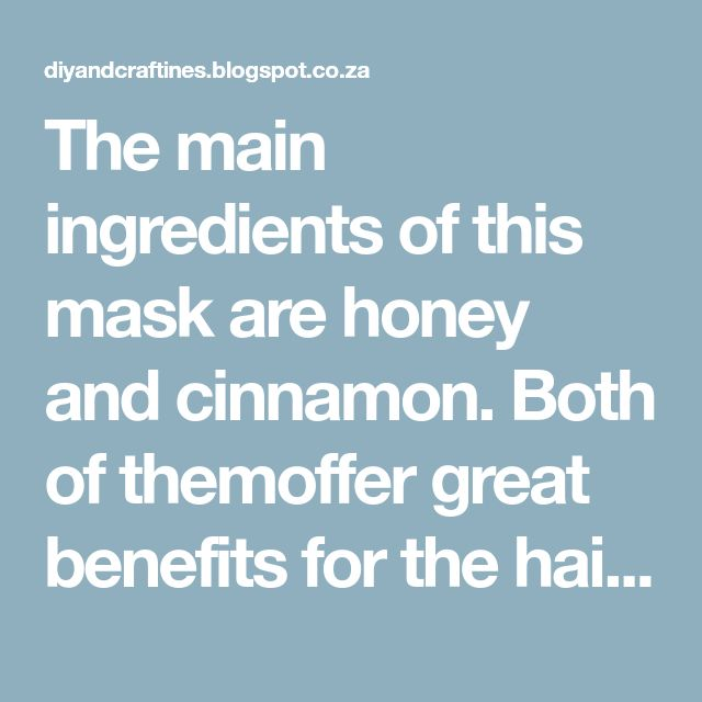 The main ingredients of this mask are honey and cinnamon. Both of themoffer great benefits for the hair and also for the scalp. We may all have them at our kitchens, but if we don't, they're not expensive at all. You can use this mask on any type of hair (greasy, dry, smooth, wavy). You'll notice that the mask acts quickly and the results are inevitable! Ingredients: 1 Teaspoon of cinnamon 1/2 Cup of olive oil 1 Teaspoon of honey Preparation: Add 1/2 a cup of olive oil in a small pan and…