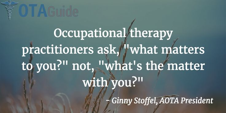 """Occupational therapy practitioners ask, """"what matters to you?"""" not, """"what's the matter with you?"""""""