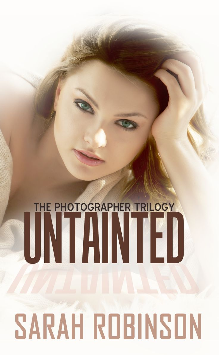 Untainted by Sarah Robinson Release Tour   @BooksBy_Sarah    The Final Book in The Photographer Trilogy is officially LIVE!!
