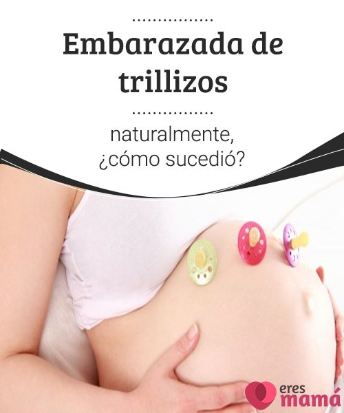 Embarazada de trillizos naturalmente, ¿cómo sucedió?  Enterarte de que estás embarazada de trillizos naturalmente es una enorme sorpresa. Te preguntarás: ¿cómo sucedió? He aquí toda la explicación.