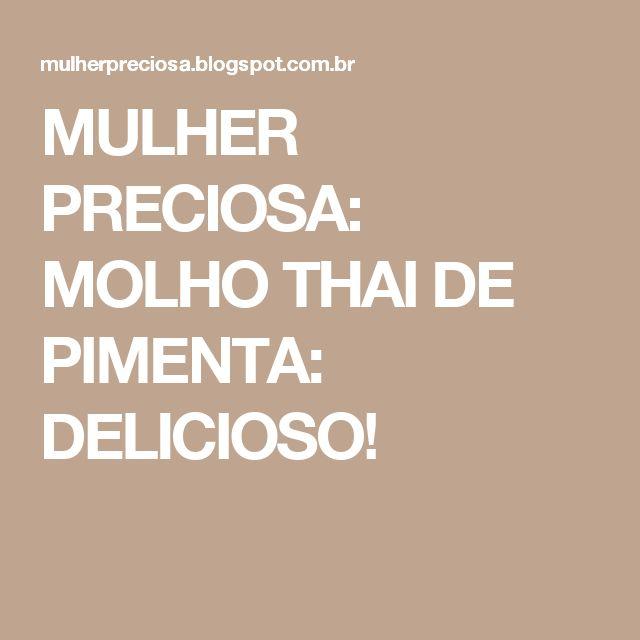 MULHER PRECIOSA: MOLHO THAI DE PIMENTA: DELICIOSO!