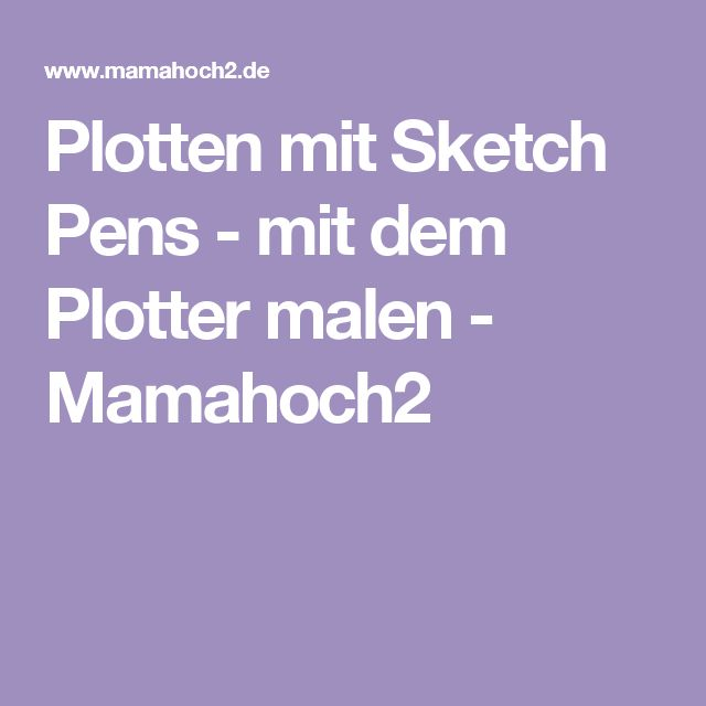 Plotten mit Sketch Pens - mit dem Plotter malen - Mamahoch2