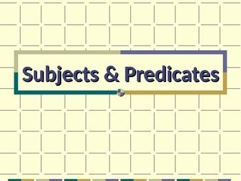 This is a 29-slide PowerPoint presentation on subjects and predicates.  It can be used in two separate teaching sessions (one session for subjects and another for predicates), or it can be used as review of both subjects and predicates.  If you prefer, I have separate PPT presentations for subjects and predicates that cover the same concepts.