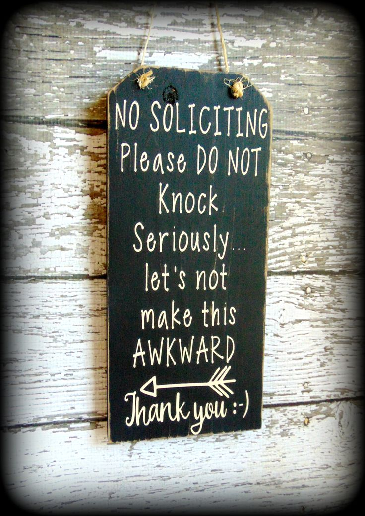 """""""No Soliciting. Please DO NOT knock. Seriously...let's not make this awkward. Thank you :-) """" This funny, rustic sign is a great way to let your visitors know of your No Soliciting policy while still"""