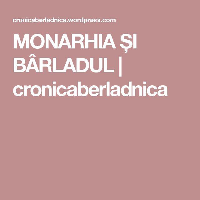MONARHIA ȘI BÂRLADUL | cronicaberladnica