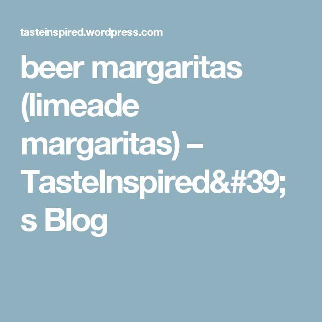 beer margaritas (limeade margaritas) – TasteInspired's Blog