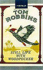 Still Life with Woodpecker - by Tom Robbins.
