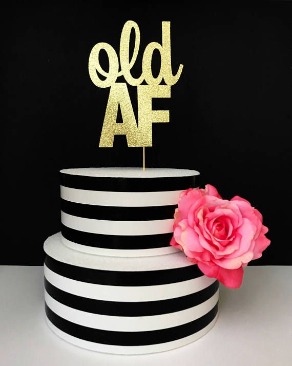 Old AF Cake Topper birthday cake topper over the hill