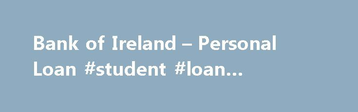 Bank of Ireland – Personal Loan #student #loan #interest #rate http://loan.remmont.com/bank-of-ireland-personal-loan-student-loan-interest-rate/  #loans ireland # Personal Loan Application Important Information DATA PROTECTION – using your information Important information about you and us. NIIB Group Limited is a member of the Bank of Ireland Group. In this statement, 'our group' means the Governor and Company of the Bank of Ireland and any of our subsidiary or associated companies.…The…