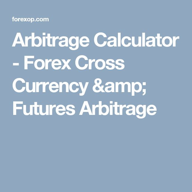 Arbitrage Calculator - Forex Cross Currency & Futures Arbitrage