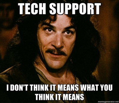 Tech Support  I don't think it means what you think it means.