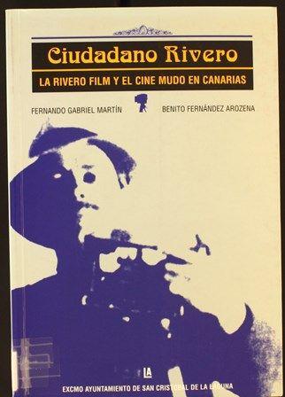 Ciudadano Rivero : la Rivero Film y el cine mudo en Canarias / Fernando Gabriel Martín, Benito Fernández Arozena. 1997 http://absysnetweb.bbtk.ull.es/cgi-bin/abnetopac01?TITN=116394