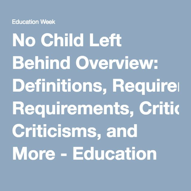 No Child Left Behind Overview: Definitions, Requirements, Criticisms, and More - Education Week