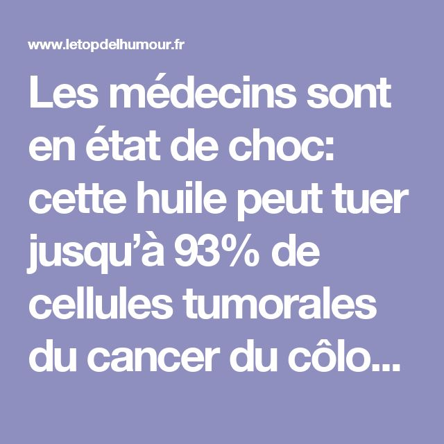 Les médecins sont en état de choc: cette huile peut tuer jusqu'à 93% de cellules tumorales du cancer du côlon en 2 jours seulement! - Le top de l'humour et de l'info