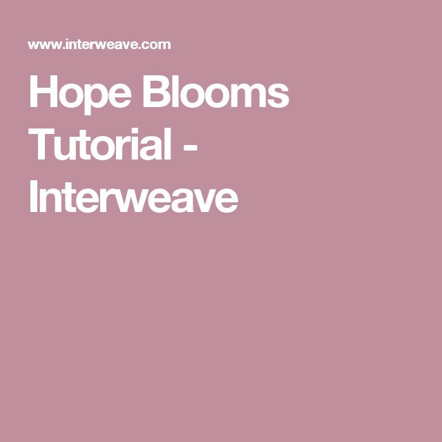 Hope Blooms Tutorial - Interweave