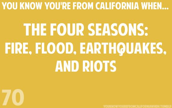 California - The Four Seasons: Fire, Flood, Earthquakes and Riots