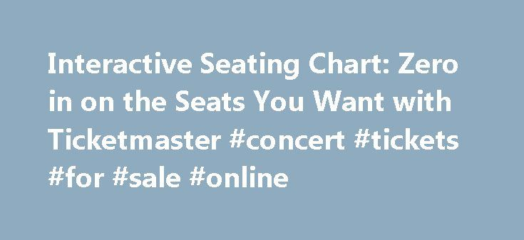 Interactive Seating Chart: Zero in on the Seats You Want with Ticketmaster #concert #tickets #for #sale #online http://tickets.remmont.com/interactive-seating-chart-zero-in-on-the-seats-you-want-with-ticketmaster-concert-tickets-for-sale-online/  Interactive Seating Chart: Zero in on the Seats You Want with Ticketmaster Finding the exact seats you want for your next show, game, or performance is essential, and our interactive (...Read More)