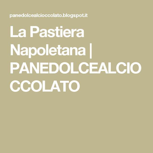 La Pastiera Napoletana   PANEDOLCEALCIOCCOLATO