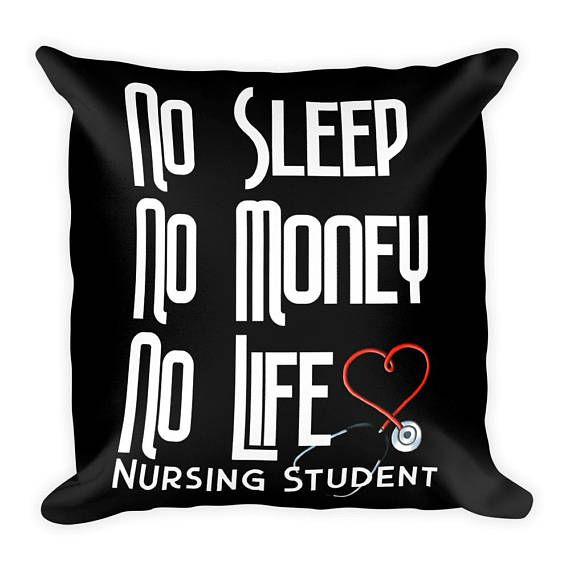No Sleep, No Money, No Life Nursing Student Pillow  This soft pillow is an excellent addition that gives character to any space. It comes with a soft polyester insert that will retain its shape after many uses, and the pillow case can be easily machine washed. No Sleep No Money No Life