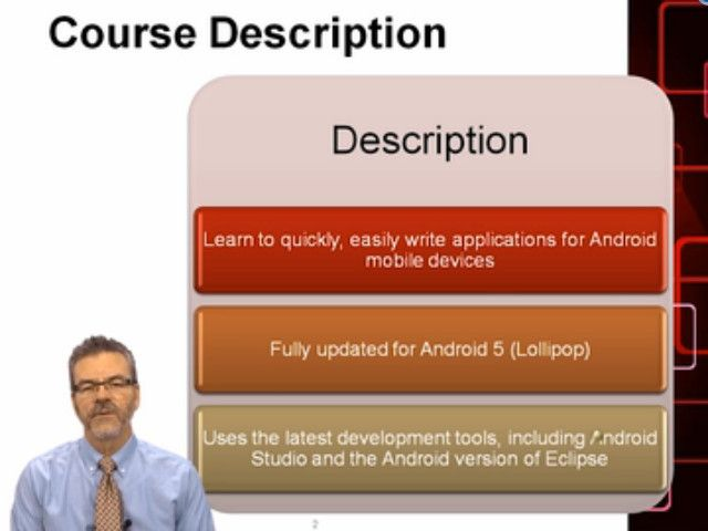 This course will show you how to quickly and easily write applications for Android mobile devices, including both phones and tablets. This course is fully updated for Android 5 (Lollipop) and uses the latest development tools, including Android Studio and the Android version of Eclipse. You'll begin the course by learning how to use either Android Studio or Eclipse (your choice!) to build and debug Android 5 (Lollipop) applications that run on the Android Simulator. You'll learn how Android…