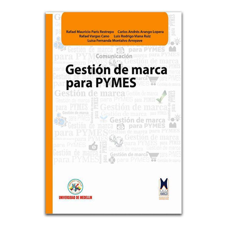 Gestión de marca para PYMES – Varios – Universidad de Medellín www.librosyeditores.com Editores y distribuidores.