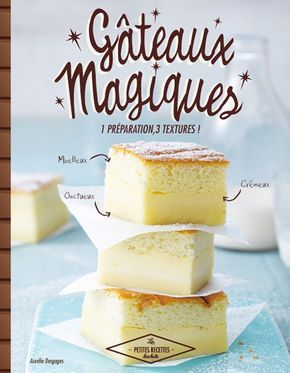 Magic Cakes - 1 prep, 3 textures  - ideas for several flavors all with those 3 magic layers
