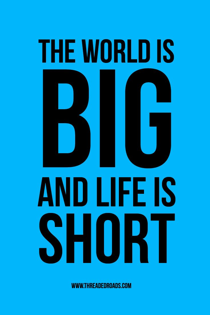 The world is big and life is short