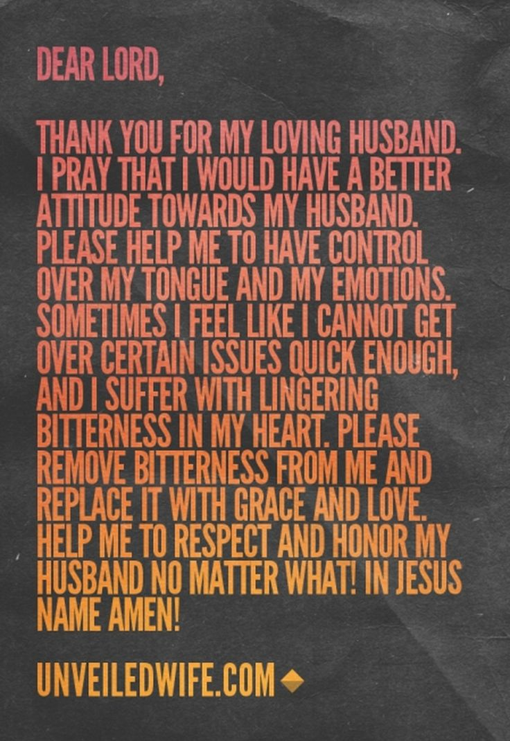 Prayer Of The Day – Respecting My Husband --- Dear Lord, Thank you for my loving husband.  Thank you for giving me such a beautiful gift.  I pray that I would have a better attitude towards my husband.  I pray that I can express more joy and appreciation towards him.  Please help me to have contr… Read More Here http://unveiledwife.com/prayer-of-the-day-respecting-my-husband-2/