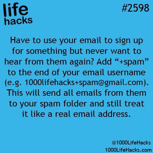 Life hacks: Have to use your email to sign up for something but never want to hear from them again? Add +spam to the end of your email username.