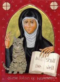 """Julian of Norwich - English anchoress, 1342-1416, one of most important Christian mystics-Gathered notes about her visions of Jesus Christ into work called Revelations of Divine Love-believed to be earliest surviving work in English by woman-theology of God's love, joy, and compassion- saw feminine as well as masculine aspects in God- """"…All shall be well, and all shall be well, and all manner of thing shall be well"""","""