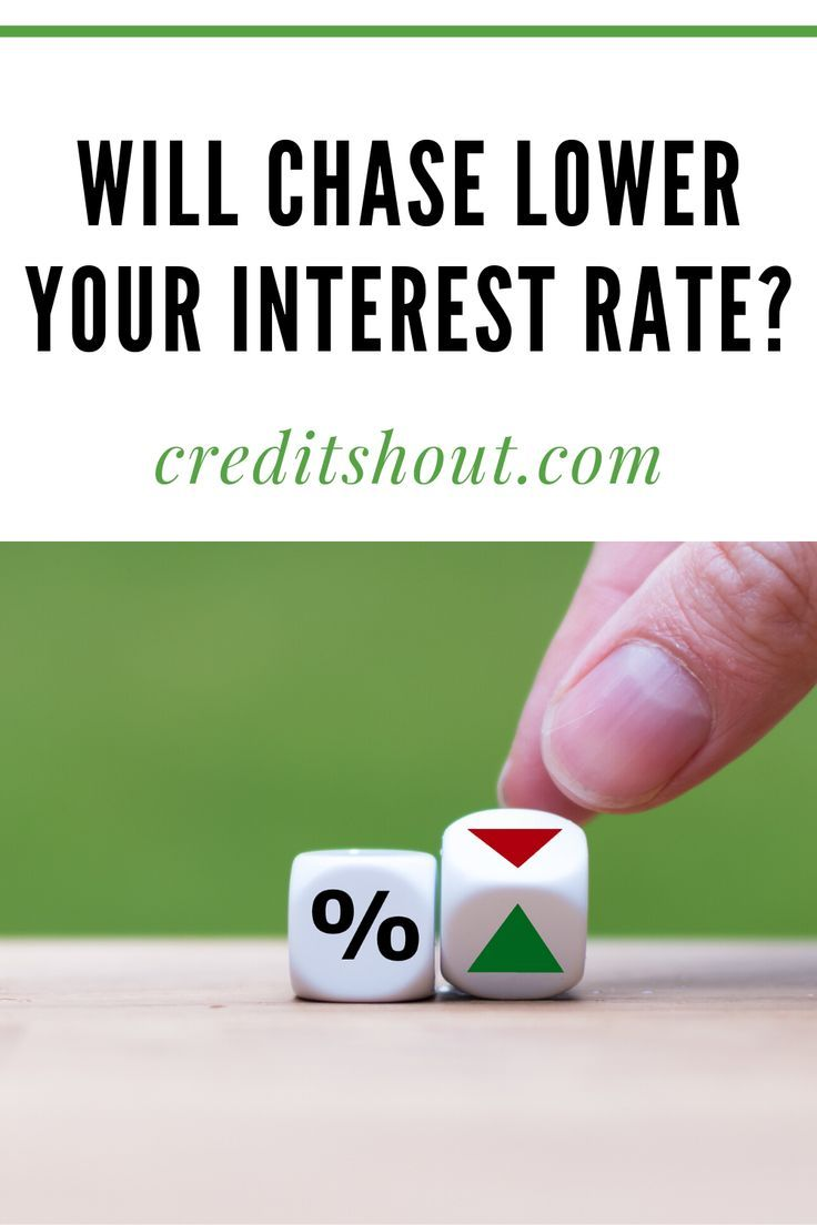 Will Chase Lower Your Interest Rate In 2020 Interest Rates Credit Card Hacks Financial Tips