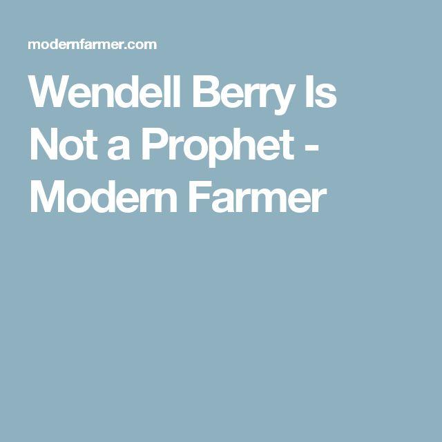 Wendell Berry Is Not a Prophet - Modern Farmer