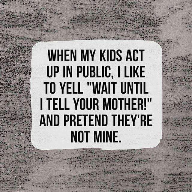 I'm not a mom and probably never will but this is funny.. i can see myself doing this.