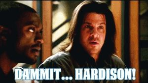 dammit, hardison!<----That's it. That's the show.