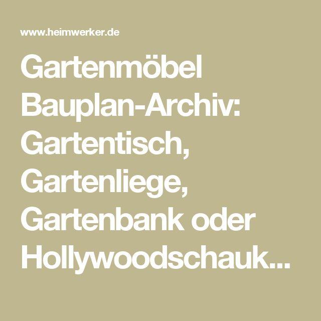 Gartenmöbel Bauplan-Archiv: Gartentisch, Gartenliege, Gartenbank oder Hollywoodschaukel selber bauen