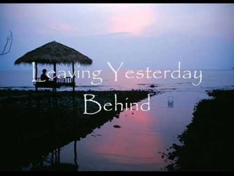 Leaving Yesterday Behind (with lyrics) - YouTube