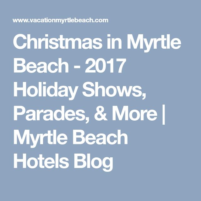 Christmas in Myrtle Beach - 2017 Holiday Shows, Parades, & More | Myrtle Beach Hotels Blog
