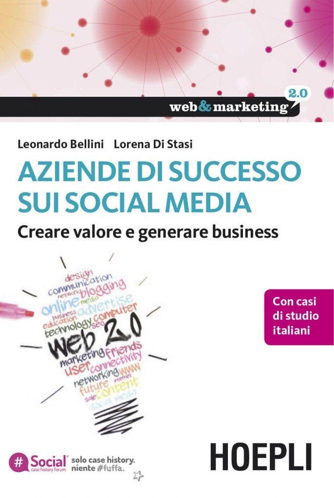 """""""Aziende di successo sui social media. Creare valore e generare business"""", """"web&marketing 2.0"""", Hoepli. Di Lorena Di Stasi (@Lorena Di Stasi) e Leonardo Bellini"""