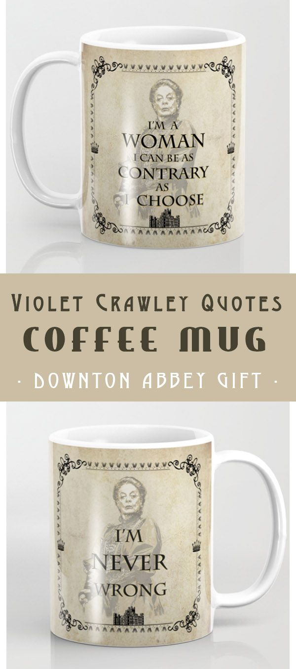 Downton Abbey inspired tea mug, Violet Crawley quotes coffee mug, Dowager countess quotes #party #downton #maggiesmith #strong #woman #funny #humor #quotes ...