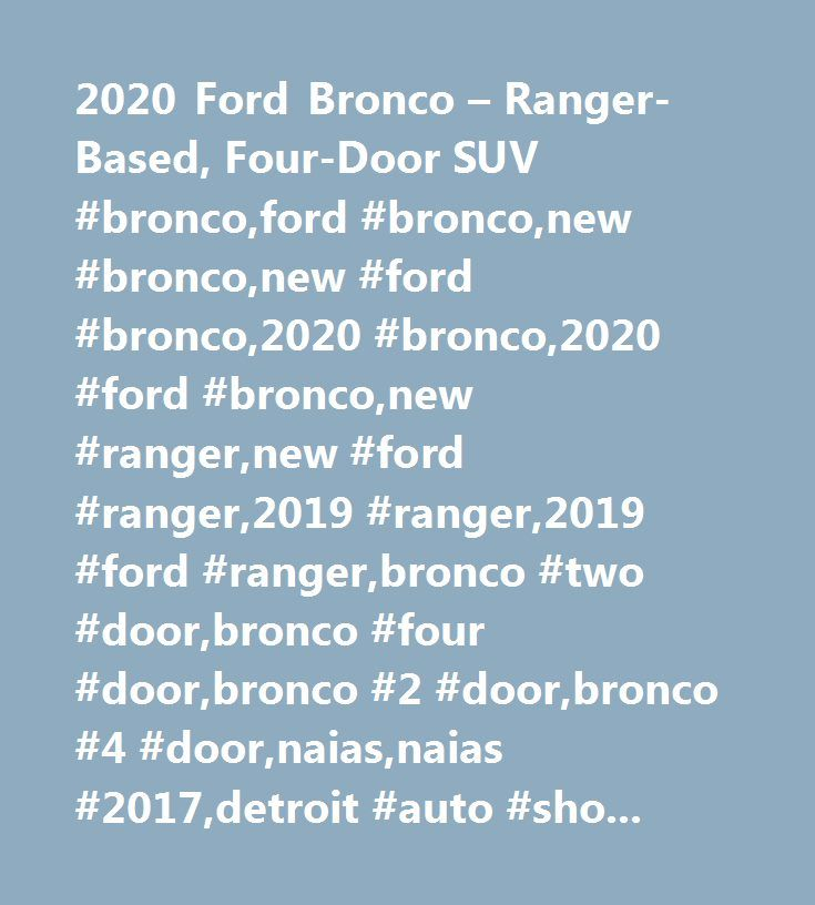 2020 Ford Bronco – Ranger-Based, Four-Door SUV #bronco,ford #bronco,new #bronco,new #ford #bronco,2020 #bronco,2020 #ford #bronco,new #ranger,new #ford #ranger,2019 #ranger,2019 #ford #ranger,bronco #two #door,bronco #four #door,bronco #2 #door,bronco #4 #door,naias,naias #2017,detroit #auto #show,detroit #auto #show #2017…
