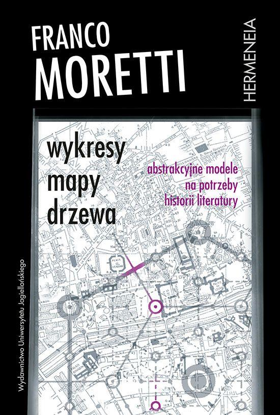 Franco Moretti Wykresy, mapy, drzewa. Abstrakcyjne modele na potrzeby historii literatury