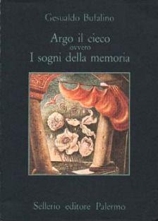 """Gesualdo Bufalino, """"Argo il cieco ovvero I sogni della memoria"""" - Sellerio editore Palermo"""