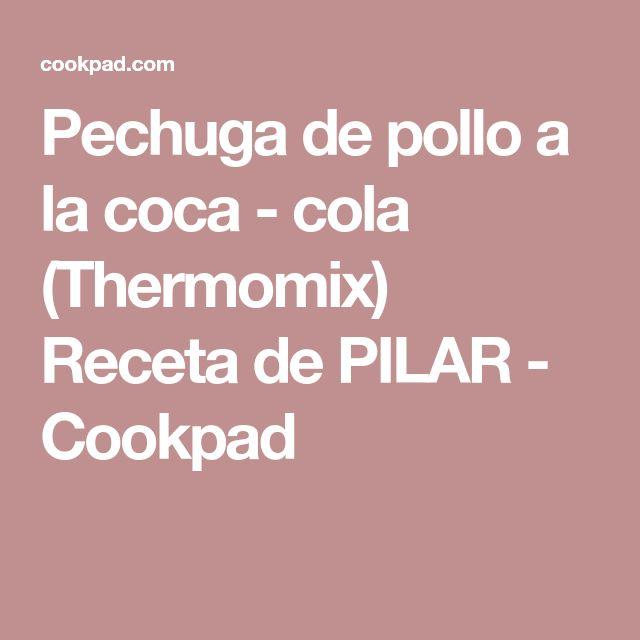 Pechuga de pollo a la coca - cola (Thermomix) Receta de PILAR - Cookpad