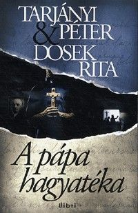 Tarjányi Péter - Dosek Rita: A pápa hagyatéka
